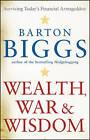 Wealth, War and Wisdom by Barton Biggs (Paperback, 2009)