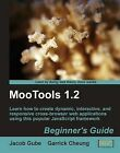 MooTools 1.2 Beginner's Guide by Jacob Gube, Garrick Cheung (Paperback, 2009)