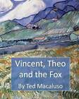 Vincent, Theo and the Fox: A Mischievous Adventure Through the Paintings of Vincent Van Gogh by Ted Macaluso (Paperback / softback, 2014)