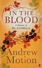 In the Blood: A Memoir of my Childhood by Sir Andrew Motion (Hardback, 2006)