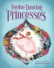 The Twelve Dancing Princesses by Brigette Barrager (Hardback, 2011)