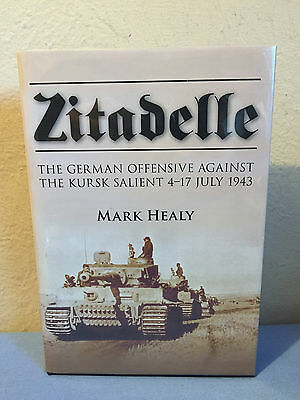 Zitadelle :The German Offensive Against the Kursk Salient 4-17 July 1943 M Healy