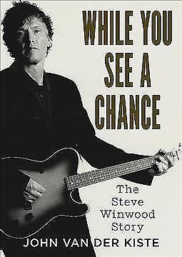 While You See a Chance : The Steve Winwood Story, Paperback by Van Der Kiste,...