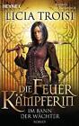 Die Feuerkämpferin 01 - Im Bann der Wächter von Licia Troisi (2011, Taschenbuch)