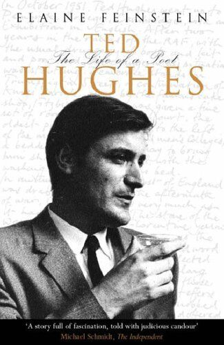 Ted Hughes: The Life of a Poet By Elaine Feinstein. 9780753813577