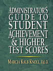 Administrator's Guide to Student Achievement and Higher Test Scores by Marcia Kalb Knoll (Paperback, 2001)