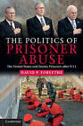 The Politics of Prisoner Abuse: The United States and Enemy Prisoners After 9/11 by David P. Forsythe (Paperback, 2011)