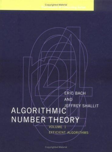Algorithmic Number Theory, Vol. 1: Efficient Algorithms [Foundations of Computin