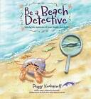 Be a Beach Detective: Solving the Mysteries of Seas, Sands, and Surf by Peggy Kochanoff (Paperback / softback, 2015)