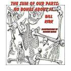 No Bones about It: The Sum of Our Parts by Bill Kirk (Paperback / softback, 2009)