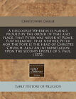 A Discourse Wherein Is Plainly Proued by the Order of Time and Place, That Peter Was Neuer at Rome. Furthermore, That Neither Peter Nor the Pope Is the Head of Christes Church. Also an Interpretation Vpon the Second Epistle of S. Paul. (1572) by Christopher Carlile (Paperback / softback, 2010)