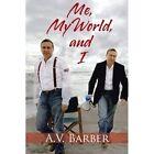 Me, My World, and I by A V Barber (Paperback / softback, 2012)