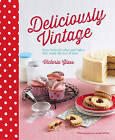 Deliciously Vintage: 60 Beloved Cakes and Bakes That Stand the Test of Time by Victoria Glass (Hardback, 2014)