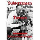 Subterranean Towers a Father-daughter Story 9780595311361 Book