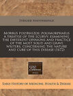 Morbus Polyrhizos; Polymorphaeus a Treatise of the Scurvy: Examining the Different Opinions and Practice of the Most Solid and Grave Writers, Concerning the Nature and Cure of This Disease (1672) by Everard Maynwaringe (Paperback / softback, 2011)