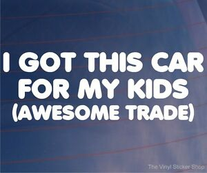 I-GOT-THIS-CAR-FOR-MY-KIDS-AWESOME-TRADE-Funny-Car-Window-Bumper-Vinyl-Sticker