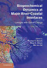 Biogeochemical Dynamics at Major River-Coastal Interfaces: Linkages with Global Change by Cambridge University Press (Hardback, 2013)