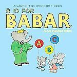 B Is for Babar : An Alphabet Book by Laurent de Brunhoff (2012, Board Book)