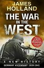 The War in the West - A New History: Volume 1: Germany Ascendant 1939-1941 by James Holland (Paperback, 2016)