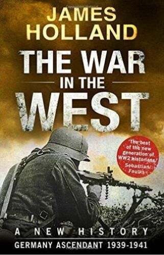 1 of 1 - The War in the West - A New History: Volume 1: Germany Ascendant 1939-1941, Holl