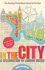 In the City: A Celebration of London Music by Paul du Noyer (Paperback, 2010)