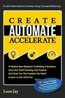 Create, Automate, Accelerate: A Radical New Blueprint to Building a Business (and Life) That's Exciting, Has Purpose and Gives You the Freedom You Want by Leon Jay (Paperback / softback, 2015)