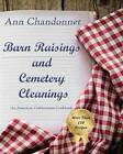 Barn Raisings and Cemetery Cleanings: An American Celebrations Cookbook by Ann Chandonnet (Paperback / softback, 2016)