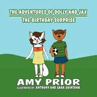 Adventures of Dolly and Jax The Birthday Surprise 9781462646227 by Amy Prior