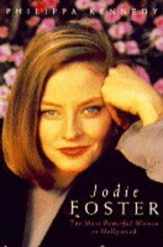 Jodie Foster: The Most Powerful Woman in Hollywood,Philippa Kennedy