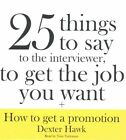 25 Things to Say to the Interviewer, to Get the Job You Want + How to Get a Promotion by Dexter Hawk (CD-Audio, 2016)