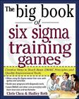 The Big Book of Six Sigma Training Games: Proven Ways to Teach Basic DMAIC Principles and Quality Improvement Tools by Hadley M. Roth, Christopher Chen (Paperback, 2005)