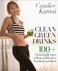 Clean Green Drinks: 100+ Cleansing Recipes to Renew & Restore Your Body and Mind by Candice Kumai (Hardback, 2014)