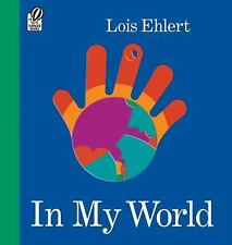In My World by Ehlert, Lois, Good Book