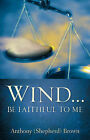 Wind . Be Faithful to Me by Anthony Brown (Paperback / softback, 2006)