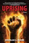 Uprising: A Novel by Douglas L. Bland (Paperback, 2013)