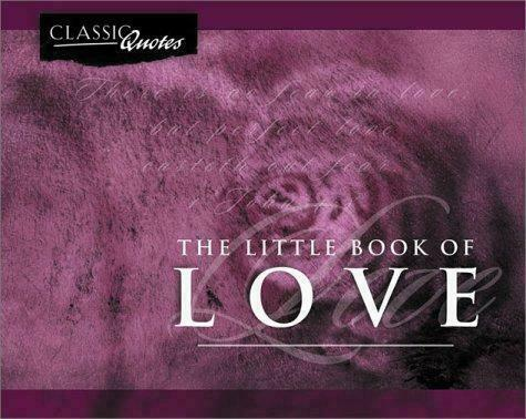 Classic Quotes Ser.: The Little Book of Love (2001, Trade Paperback)
