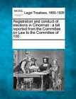 Registration and Conduct of Elections in Cincinnati: A Bill Reported from the Committee on Law to the Committee of 100. by Gale, Making of Modern Law (Paperback / softback, 2011)
