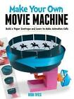 Make Your Own Movie Machine: Build a Paper Zoetrope and Learn to Make Animation Cells by Rob Ives (Paperback, 2014)