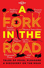 A Fork in the Road: Tales of Food, Pleasure and Discovery on the Road by James Oseland, Lonely Planet, Madhur Jaffrey, Francine Prose, Michael Pollan, Giles Coren, Annabel Langbein, Neil Perry, Tamasin Day-Lewis, Jay Rayner (Paperback, 2013)