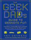 The Geek Dad's Guide to Weekend Fun: Cool Hacks, Cutting-Edge Games, and More Awesome Projects for the Whole Family by Ken Denmead (Paperback / softback)