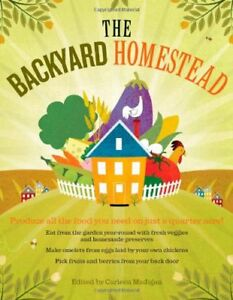 The Backyard Homestead: Produce all the food you n