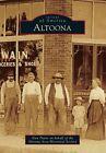 Altoona by Alex Payne, Altoona Area Historical Society (Paperback, 2014)