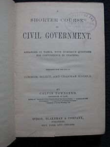 A-Shorter-Course-in-Civil-Government-Consisting-of-Seventy-Lessons-1875