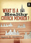 What Is a Healthy Church Member? by Thabiti M. Anyabwile (Hardback, 2008)