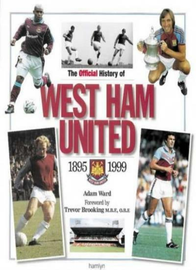 The Official History of West Ham United 2001,Adam Ward