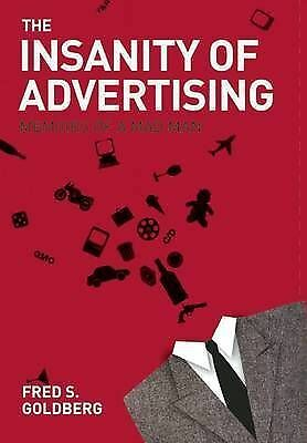 1 of 1 - LK NEW The Insanity of Advertising: Memoirs of a Mad Man by Fred S. Goldberg