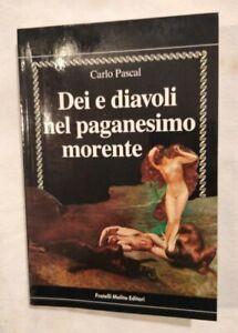 DEI E DIAVOLI NEL PAGANESIMO MORENTE di Carlo Pascal libro Fratelli Melita 1988