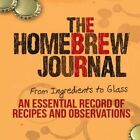 The Homebrew Journal: From Ingredients to Glass: An Essential Record of Recipes and Observations by Ben Keene (Spiral bound, 2014)