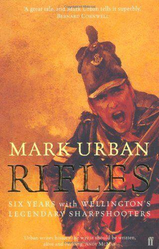 1 of 1 - Rifles: Six Years with Wellington's Legendary Sharpshooters-Mark Urban