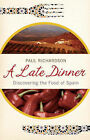 A Late Dinner: Discovering the Food of Spain by Paul Richardson (Hardback, 2007)